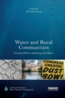 Image for Water and rural communities  : local politics, meaning and place