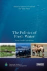 Image for The politics of fresh water  : access, conflict and identity