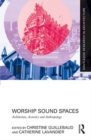 Image for Worship sound spaces  : architecture, acoustics and anthropology
