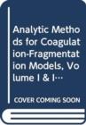 Image for Analytic methods for coagulation-fragmentation modelsVolume I & II