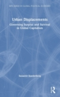 Image for Urban displacements  : governing surplus and survival in global capitalism