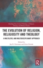 Image for The evolution of religion, religiosity and theology  : a multi-level and multi-disciplinary approach