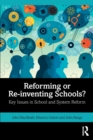 Image for Reforming or Re-inventing Schools? : Key Issues in School and System Reform