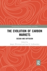 Image for The evolution of carbon markets  : design and diffusion