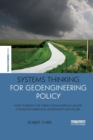 Image for Systems thinking for geoengineering policy  : how to reduce the threat of dangerous climate change by embracing uncertainty and failure
