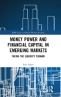 Image for Money Power and Financial Capital in Emerging Markets : Facing the Liquidity Tsunami