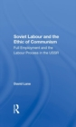 Image for Soviet Labour And The Ethic Of Communism : Full Employment And The Labour Process In The Ussr