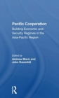 Image for Pacific cooperation  : building economic and security regimes in the Asia-Pacific region