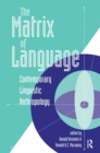 Image for The matrix of language  : contemporary linguistic anthropology