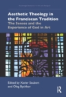 Image for Aesthetic theology in the Franciscan tradition  : the senses and the experience of God in art