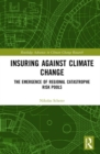 Image for Insuring against climate change  : the emergence of regional catastrophe risk pools
