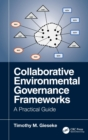Image for Collaborative environmental governance frameworks  : a practical guide