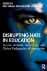Image for Disrupting hate in education  : teacher activists, democracy, and global pedagogies of interruption