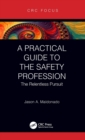 Image for A practical guide to the safety profession  : the relentless pursuit