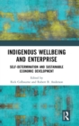 Image for Indigenous wellbeing and enterprise  : self-determination and sustainable economic development
