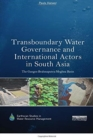 Image for Transboundary water governance and international actors in South Asia  : the Ganges-Brahmaputra-Meghna Basin