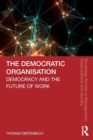 Image for The democratic organisation  : democracy and the future of work