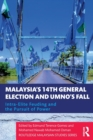 Image for Malaysia's 14th General Election and UMNO's fall  : intra-elite feuding in the pursuit of power