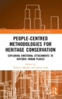 Image for People-Centred Methodologies for Heritage Conservation : Exploring Emotional Attachments to Historic Urban Places