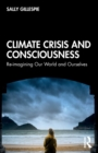 Image for Climate crisis and consciousness  : re-imagining our world and ourselves
