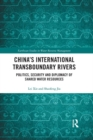 Image for China's international transboundary rivers  : politics, security and diplomacy of shared water resources