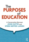 Image for The purposes of education  : a conversation between John Hattie and Steen Nepper Larsen