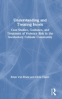 Image for Understanding and treating incels  : case studies, guidance, and treatment of violence risk in the involuntary celibate community