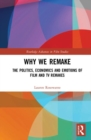 Image for Why we remake  : the politics, economics and emotions of film and TV remakes