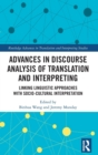 Image for Advances in Discourse Analysis of Translation and Interpreting : Linking Linguistic Approaches with Socio-cultural Interpretation