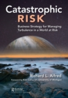 Image for Catastrophic risk  : business strategy for managing turbulence in a world at risk