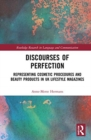 Image for Discourses of perfection  : representing cosmetic procedures and beauty products in UK lifestyle magazines