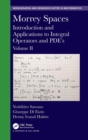 Image for Morrey Spaces : Introduction and Applications to Integral Operators and PDE's, Volume II