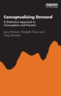 Image for Conceptualising Demand : A Distinctive Approach to Consumption and Practice