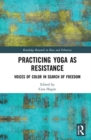 Image for Practicing yoga as resistance  : voices of color in search of freedom