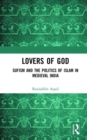 Image for Lovers of God  : Sufism and the politics of Islam in medieval India