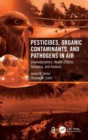 Image for Pesticides, organic contaminants, and pathogens in air  : chemodynamics, health effects, sampling, and analysis