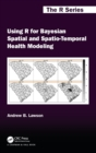 Image for Using R for Bayesian spatial and spatio-temporal health modeling