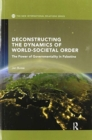 Image for Deconstructing the Dynamics of World-Societal Order : The Power of Governmentality in Palestine