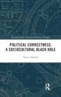 Image for Political correctness  : a sociocultural black hole