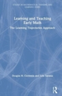 Image for Learning and teaching early math  : the learning trajectories approach