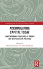 Image for Accumulating capital today  : contemporary strategies of profit and dispossessive policies