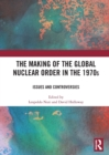 Image for The Making of the Global Nuclear Order in the 1970s : Issues and Controversies