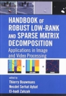 Image for Handbook of robust low-rank and sparse matrix decomposition  : applications in image and video processing