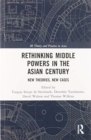 Image for Rethinking Middle Powers in the Asian Century : New Theories, New Cases