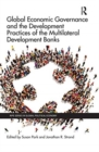 Image for Global economic governance and the development practices of the multilateral development banks