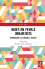 Image for Nigerian female dramatists  : expression, resistance, agency