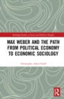 Image for Max Weber and the path from political economy to economic sociology