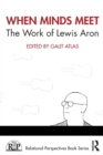 Image for When minds meet  : the work of Lewis Aron