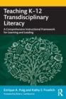 Image for Teaching K-12 transdisciplinary literacy  : a comprehensive instructional framework for learning and leading