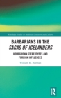 Image for Barbarians in the Sagas of Icelanders  : homegrown stereotypes and foreign influences